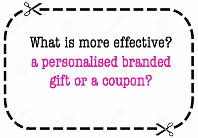 What Is More Effective – A Personalised Branded Gift Or A Coupon?