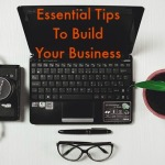 Essential Tips To Building Your Small Business